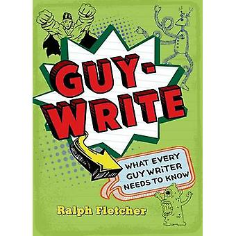 Guy-Write - What Every Guy Writer Needs to Know by Ralph Fletcher - 97