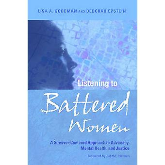 Listening to Battered Women - A Survivor-Centered Approach to Advocacy