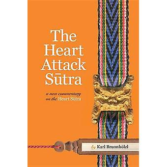 Heart Attack Sutra - A New Commentary on the Heart Sutra by Karl Brunn