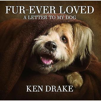 Fur-Ever Loved - A Letter to My Dog by Ken Drake - 9781742579283 Book