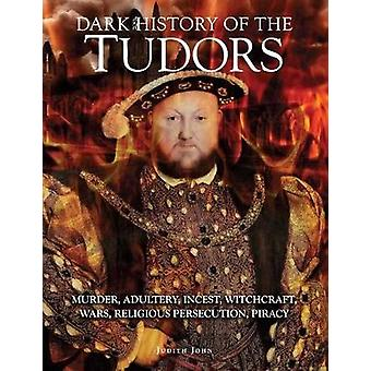 Dark History of the Tudors - Murder - adultery - incest - witchcraft -