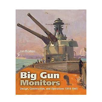 Big Gun Monitors - Design - Construction and Operations 1914-1945 by I