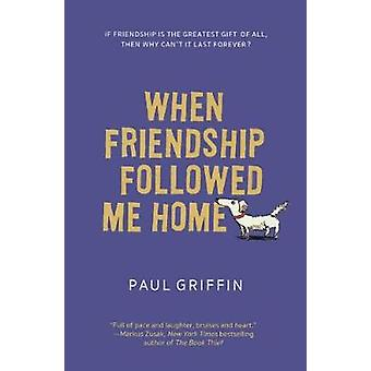 When Friendship Followed Me Home by Paul Griffin - 9780606400923 Book