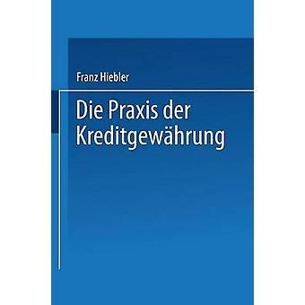 Die Praxis der Kreditgewhrung  mit Erluterungsbeispielen und einer Kreditinventur by Hiebler & Franz