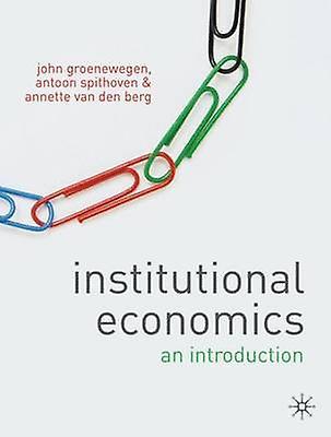 Institutional Economics by John Groenouveauegen & Antoon Spithoven & Annette Van Den Berg