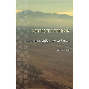 Angefochtenen Terrain - Reflexionen mit afghanischen Frauen in Führungspositionen von Sally L.