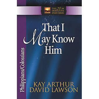 That I May Know Him - Philippians and Colossians by Kay Arthur - David