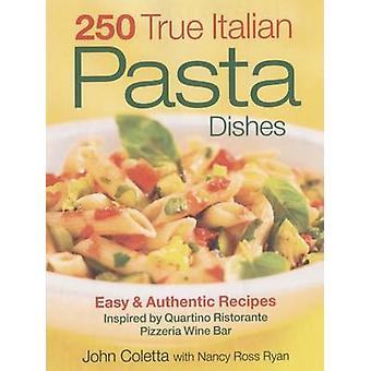 250 True Italian Pasta Dishes - Easy and Authentic Dishes by John Cole