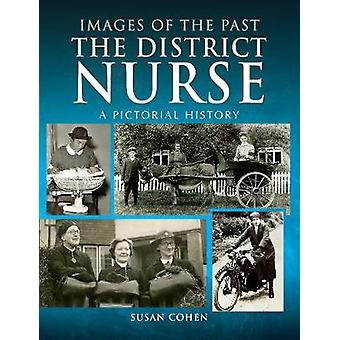 The District Nurse - A Pictorial History by The District Nurse - A Pict