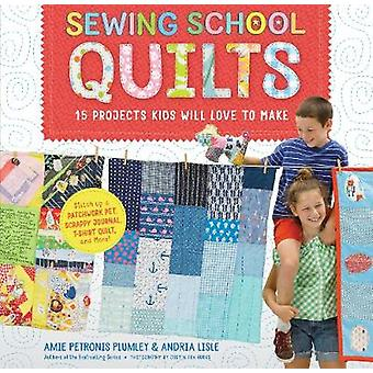 Sewing School Quilts - 15 Projects Kids Will Love to Make; Stitch Up a