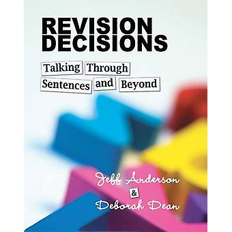 Revision Decisions - Talking Through Sentences and Beyond by Jeff Ande