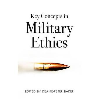 Key Concepts in Military Ethics - An Introduction by Deane-Peter Baker