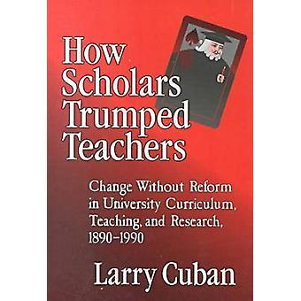 How Scholars Trumped Teachers - Change without Reform in University Cu