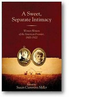 A Sweet - Separate Intimacy - Women Writers of the American Frontier -