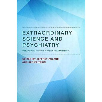 Extraordinary Science and Psychiatry - Responses to the Crisis in Ment