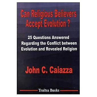 Can Religious Believers Accept Evolution? 25 Questions Answered Regarding the Conflict Betwe...