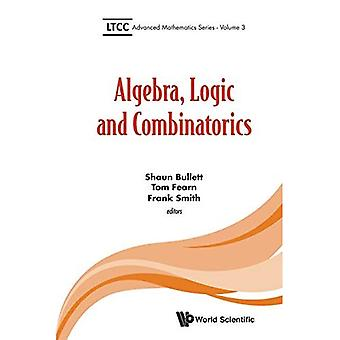 Algebra, Logic and Combinatorics: 3 (LTCC Advanced Mathematics Series)