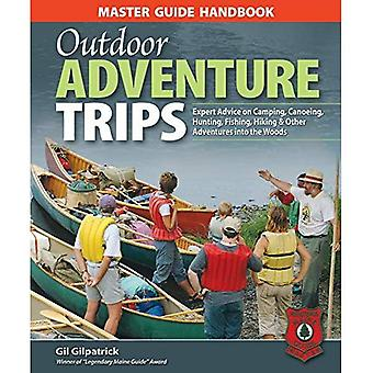 Outdoor Adventure Trips: Expert Advice on Camping, Canoeing, Hunting, Fishing, Hiking and Other Adventures into the Woods (Master Guide Handbook)
