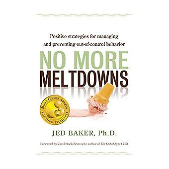 No More Meltdowns: Positive Strategies for Dealing with and Preventing Out-Of-Control Behavior