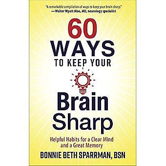 60 Möglichkeiten, um Ihr Gehirn scharf: hilfreichen Gewohnheiten für einen klaren Kopf und eine tolle Erinnerung