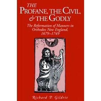 Die Profane die Zivil- und frommen der Reformation Manieren im orthodoxen New England 16791749 von Gildrie & Richard P.