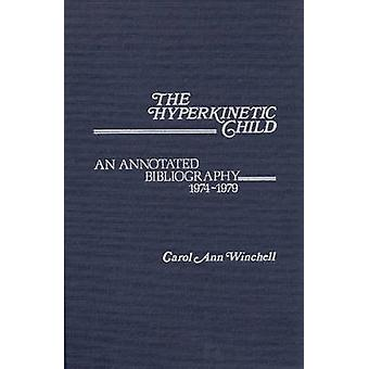 The Hyperkinetic Child An Annotated Bibliography 19741979 by Winchell & Carol Ann