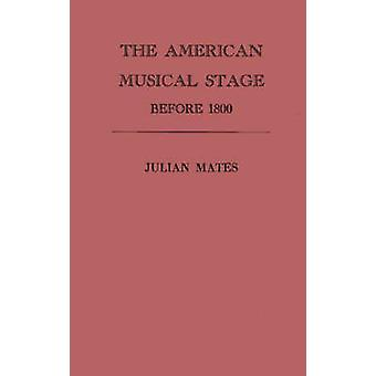 The American Musical Stage Before 1800 by Mates & Julian