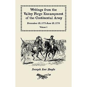 Writings from the Valley Forge Encampment of the Continental Army December 19 1777June 19 1778 Volume 1 by Boyle & Joseph Lee