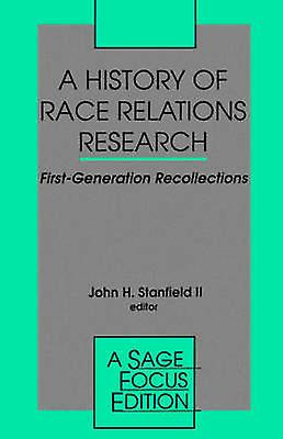 A History of Race Relations Research First Generation Recollections by Stanfield & II John H.
