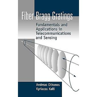 Fiber Bragg Gratings Fundamentals and Applications in Telecommunications and Sensing by Othonos & Andreas