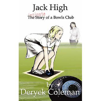 Jack High The Intimate Story of a Bowls Club by Coleman & Deryck