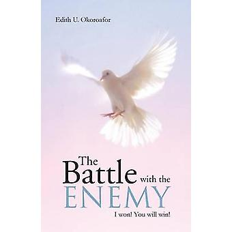 The Battle with the Enemy I Won You Will Win by Okoroafor & Edith U.