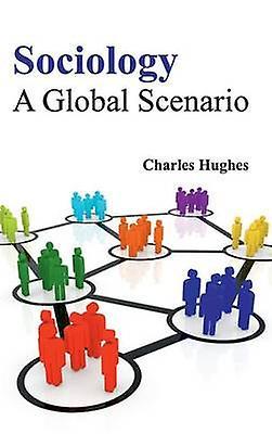 Sociology A Global Scenario by Hughes & Charles