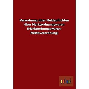 Verordnung ber Meldepflichten ber Marktordnungswaren Marktordnungswaren Meldeverordnung av ohne Autor