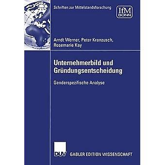 Unternehmerbild und Grndungsentscheidung Genderspezifische analysera av Werner & Arndt