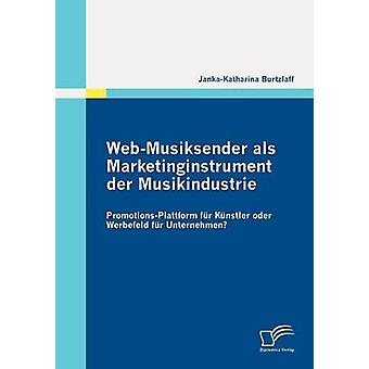 WebMusiksender ALS Marketinginstrument Der Musikindustrie PromotionsPlattform Fur K Nstler Oder Werbefeld Fur Unternehmen by Burtzlaff & JankaKatharina