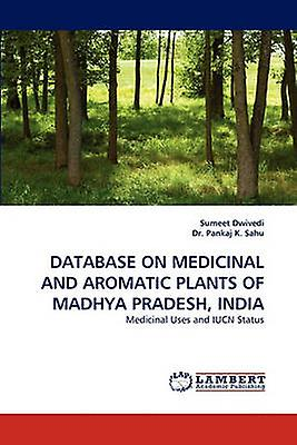 Database on Medicinal and Aromatic Plants of Madhya Pradesh India by Dwivedi & Sumeet