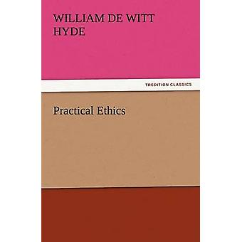 Practical Ethics by Hyde & William De Witt