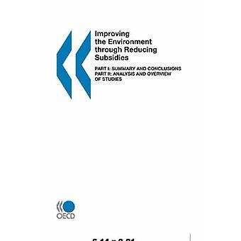 Förbättra miljön genom att minska subventionerna del I Sammanfattning och slutsatser del II analys och översikt över studier av OECD Publishing