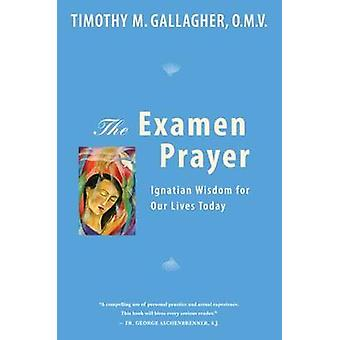 The Examen Prayer  Ignatian Wisdom for Our LivesToday by Timothy M Gallagher