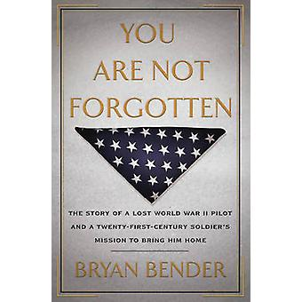 You Are Not Forgotten - The Story of a Lost World War II Pilot and a T