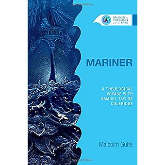 Mariner - A Theological Voyage with Samuel Taylor Coleridge by Malcolm