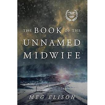 The Book of the Unnamed Midwife by Meg Elison - 9781503939110 Book