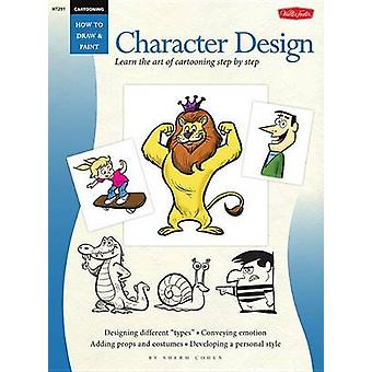 Cartooning - Character Design - Learn the Art of Cartooning Step by St
