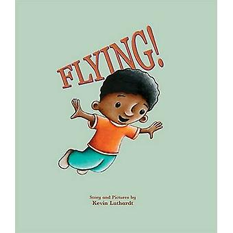 Flying! by Kevin Luthardt - Kevin Luthardt - 9781561454303 Book