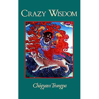 Crazy Wisdom (New edition) by Trungpa Tulku Chogyam Trungpa - 9781570