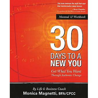 30 Days to a New You - Get What You Want Through Authentic Change by M