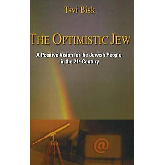 Optimistic Jew - A Positive Vision for the Jewish People in the 21st C