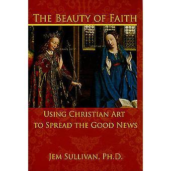 The Beauty of Faith - Using Christian Art to Spread the Good News by J