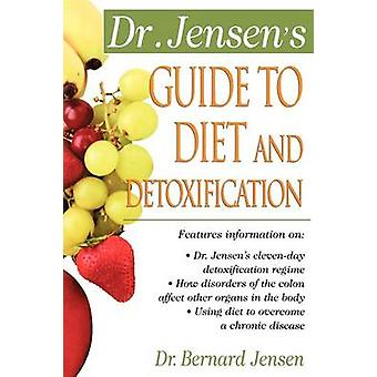 Dr. Jensens Guide to Diet and Detoxification by Bernard Jensen